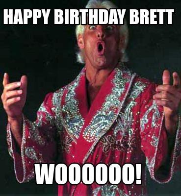 Meme Creator Funny Happy Birthday Brett Woooooo Meme Generator At Memecreator Org
