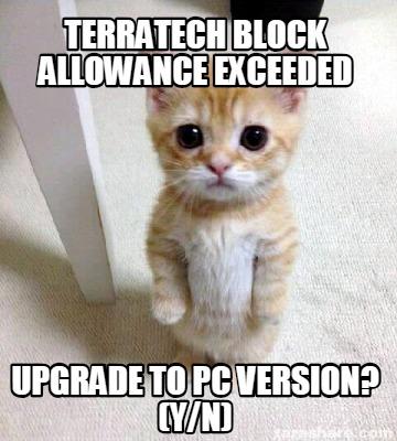 Meme Creator Funny Terratech Block Allowance Exceeded Upgrade To