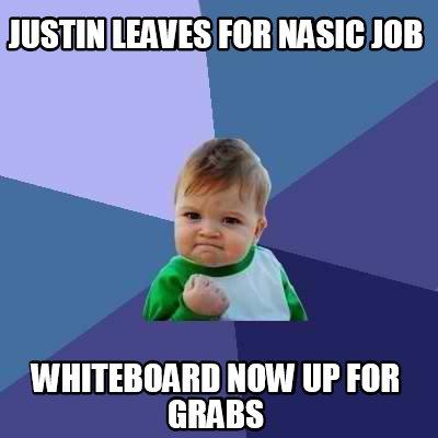 Meme Creator Funny Justin Leaves For Nasic Job Whiteboard Now Up
