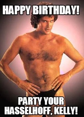 Meme Creator Funny Happy Birthday Party Your Hasselhoff Kelly Meme Generator At Memecreator Org