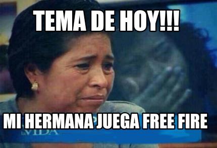 Meme Creator Funny Tema De Hoy Mi Hermana Juega Free Fire