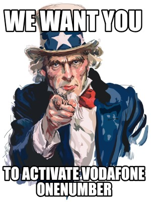 Meme Creator Funny We Want You To Activate Vodafone Onenumber