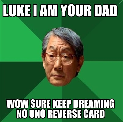 Meme Creator Funny Luke I Am Your Dad Wow Sure Keep Dreaming No