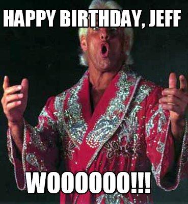 Meme Creator Funny Happy Birthday Jeff Woooooo Meme Generator At Memecreator Org