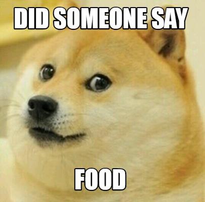 Meme Creator Funny Did Someone Say Food Meme Generator At