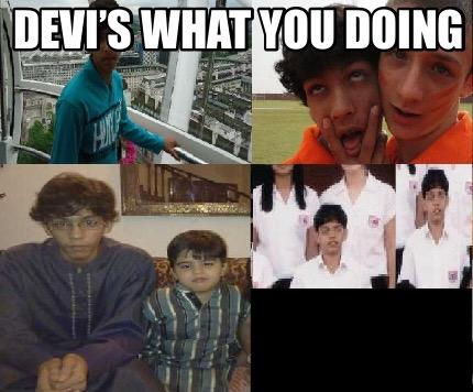 Meme Creator Funny Devi S What You Doing Meme Generator At