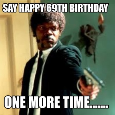 69th Birthday Meme