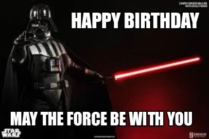 Meme Creator Funny Happy Birthday May The Force Be With You Meme Generator At Memecreator Org