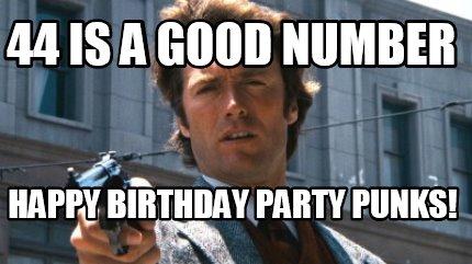 Meme Creator Funny 44 Is A Good Number Happy Birthday Party Punks Meme Generator At Memecreator Org