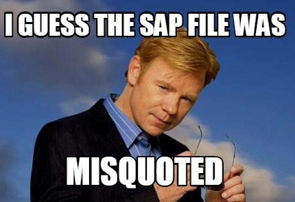 Meme Creator Funny I Guess The Sap File Was Misquoted Meme