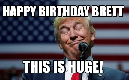 Meme Creator Funny Happy Birthday Brett This Is Huge Meme Generator At Memecreator Org