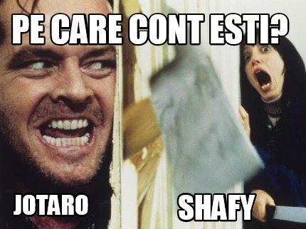 Meme Creator Funny Pe Care Cont Esti Jotaro Shafy Meme