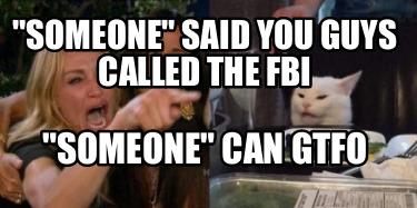 Meme Creator Funny Someone Said You Guys Called The Fbi