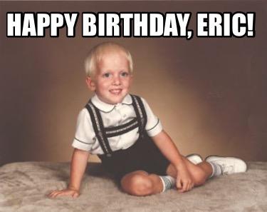 Meme Creator Funny Happy Birthday Eric Meme Generator At Memecreator Org
