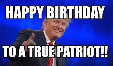 Meme Creator Funny Happy Birthday To A True Patriot Meme Generator At Memecreator Org