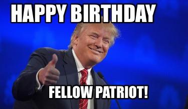 Meme Creator Funny Happy Birthday Fellow Patriot Meme Generator At Memecreator Org