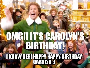 Meme Creator Funny Omg It S Carolyn S Birthday I Know Her Happy Happy Birthday Carolyn Meme Generator At Memecreator Org