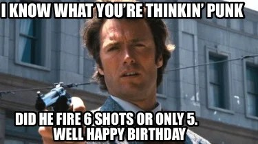 Meme Creator Funny I Know What You Re Thinkin Punk Did He Fire 6 Shots Or Only 5 W Meme Generator At Memecreator Org
