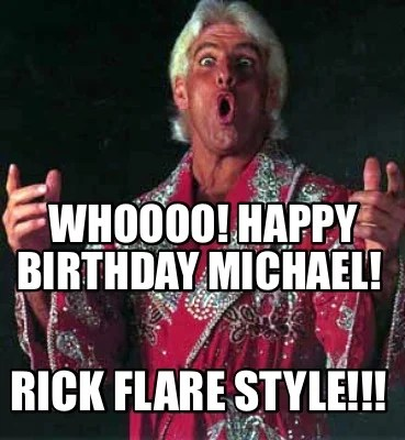 Meme Creator Funny Whoooo Happy Birthday Michael Rick Flare Style Meme Generator At Memecreator Org