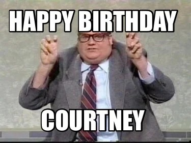Meme Creator Funny Happy Birthday Courtney Meme Generator At Memecreator Org