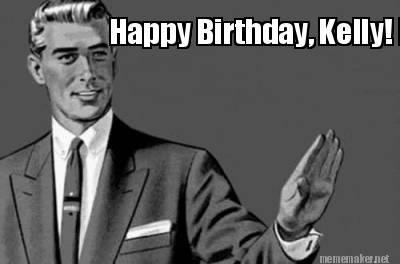 Meme Maker Happy Birthday Kelly Bye Felicia Meme Generator