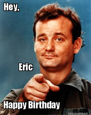Meme Maker Hey Happy Birthday Eric Meme Generator