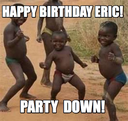 Meme Maker Happy Birthday Eric Party Down Meme Generator