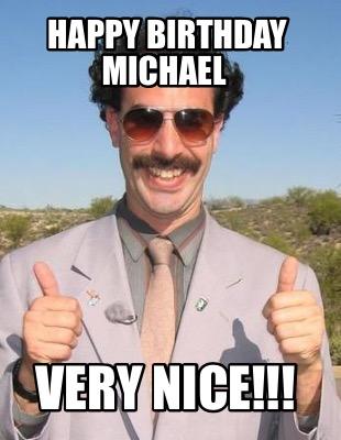 Meme Maker Happy Birthday Michael Very Nice Meme Generator