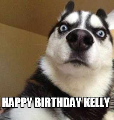 Meme Maker Happy Birthday Kelly Meme Generator