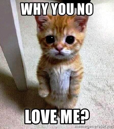 Why You No Love Me Memes
