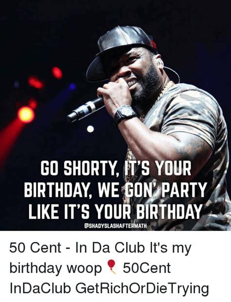 Go Shawty It S Your Birthday Memes