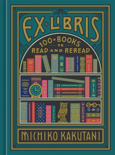 Ex Libris: 100 to Read and Reread by Michiko Kakutani book cover
