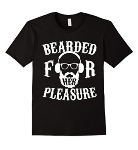 Bearded for Her Pleasure Funny Beard T-shirt