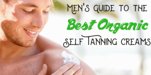 Men's Guide to the Best Organic Self Tanning Creams