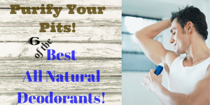 Natural Deodorants for Men Reviewed | Purify Your Pits!
