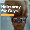 Yes, Men Do Use Hairspray: The Top 7 Picks for Your Hair Type