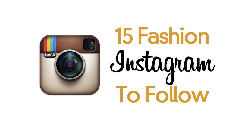 15 Best Instagram Accounts – For Fashion Lovers