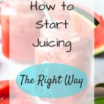 Mason jars full of juice with overlay text - How to Start Juicing The Right Way