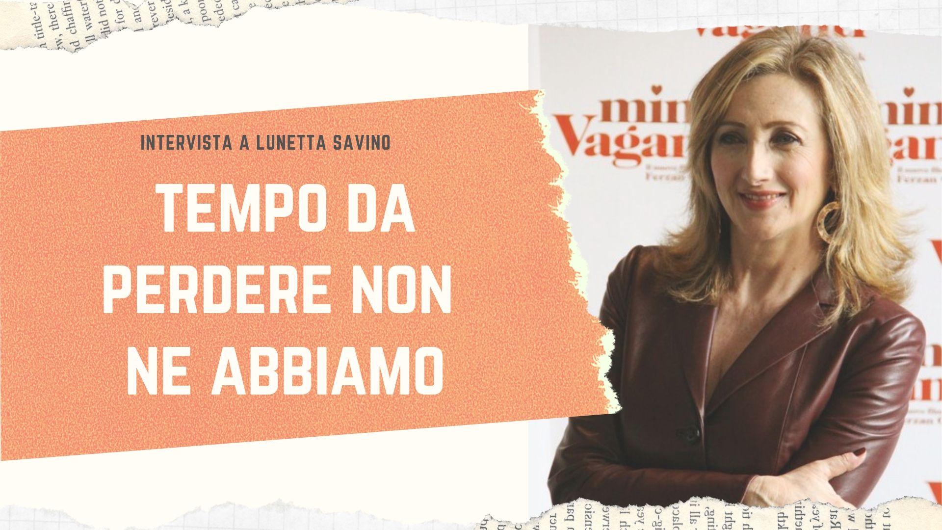 """Lunetta Savino: """"Tempo da perdere non ne abbiamo"""" [ESCLUSIVA]"""