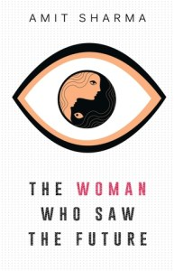 Author Interview: Amit Sharma on The Woman Who Saw The Future