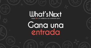 Gana una entrada para la 3ra edición de What's Next