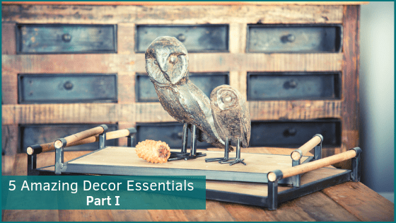 5 Amazing Decor Essentials for Your Space – Part I