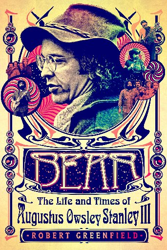 "Cover of ""Bear: The Life and Times of Augustus Owsley Stanley III. By Author Robert Greenfield. (Courtesy St. Martin's Press) 2016. (Courtesy St. Martin's Press)"