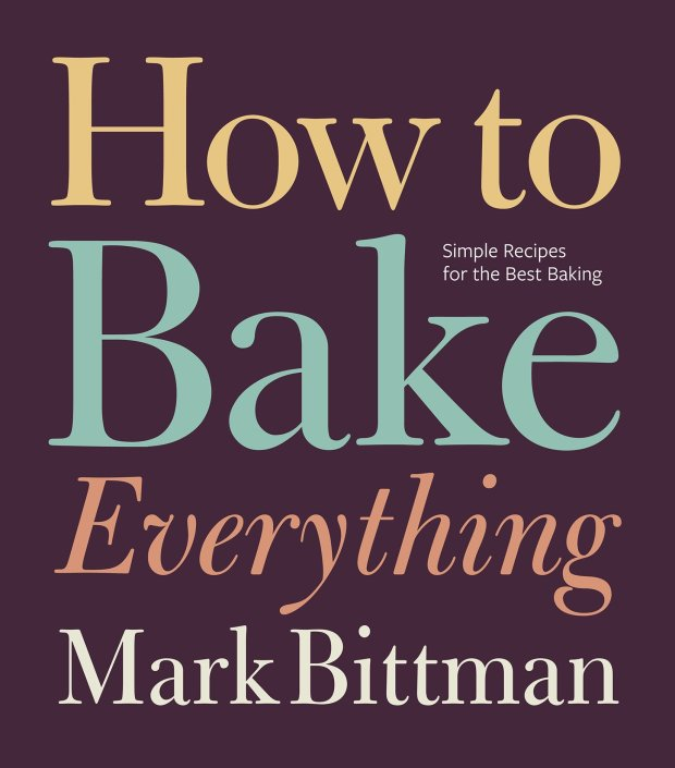 "Mark Bittman's new ""How to Bake Everything"""