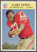 Gary Lewis (February 22, 1942 December 12, 1986) was a professional American football running back in the National Football League. He played seven seasons for the San Francisco 49ers in the 1960s and for the New Orleans Saints (1970). Lewis was one of three 1964 San Francisco 49ers teammates (with Bob Waters and Matt Hazeltine) who died of ALS, also known as Lou Gehrig's Disease.