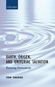 Tom Greggs: Barth, Origen, and Universal Salvation