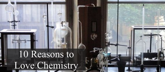 10 Reasons to Love Chemistry