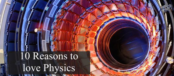 10 Reasons to love Physics