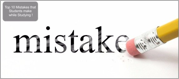 Top 10 Mistakes that Students make while Studying !
