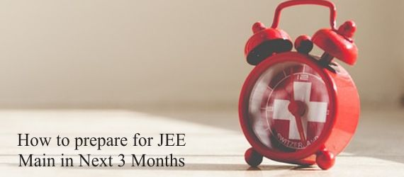 How to prepare for JEE Main in Next 3 Months